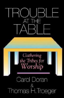Trouble at the Table - Doran, Carol, and Troeger, Thomas H
