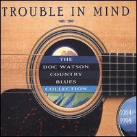 Trouble in Mind: Doc Watson Country Blues Collection - Doc Watson