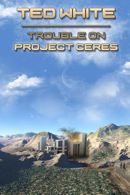 Trouble on Project Ceres - White, Ted