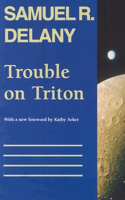 Trouble on Triton: An Ambiguous Heterotopia - Delany, Samuel R, and Acker, Kathy