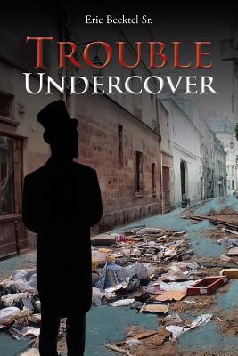 Trouble Undercover - Becktel Sr, Eric
