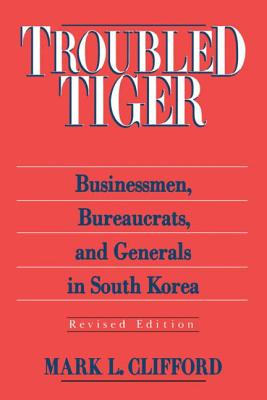 Troubled Tiger: Businessmen, Bureaucrats and Generals in South Korea - Clifford, Mark L
