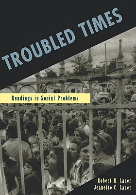 Troubled Times: Readings in Social Problems - Lauer, Robert H, PH.D., and Lauer, Jeanette C, PH.D.