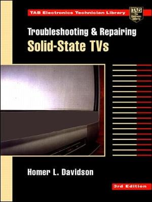 Troubleshooting and Repairing Solid-State TVs - Davidson, Homer L