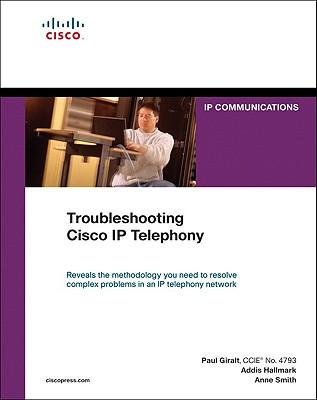 Troubleshooting Cisco IP Telephony - Giralt, Paul, and Hallmark, Addis, and Smith, Anne