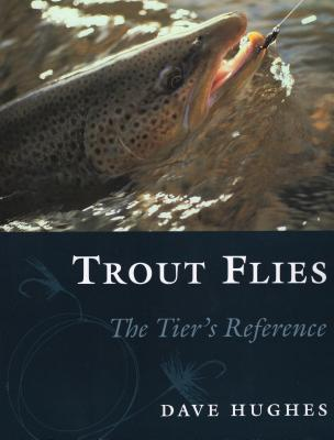 Trout Flies: The Tier's Reference - Hughes, Dave