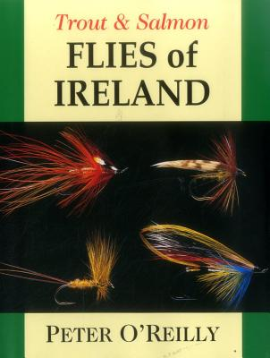 Trout & Salmon Flies of Ireland - O'Reilly, Peter