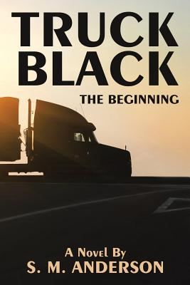 Truck Black: The Beginning - S M Anderson