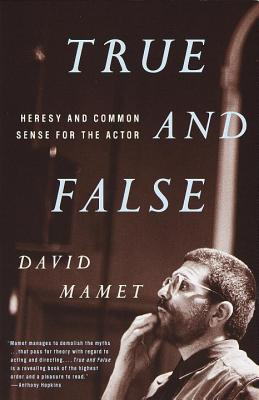 True and False: Heresy and Common Sense for the Actor - Mamet, David, Professor