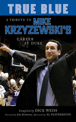 True Blue: A Tribute to Mike Krzyzewski's Career at Duke - Weiss, Dick, and Sumner, Jim, and Boeheim, Jim (Foreword by)