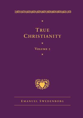 True Christianity, Vol. 2 - Swedenborg, Emanuel, and Rose, Jonathan S, Dr. (Translated by)