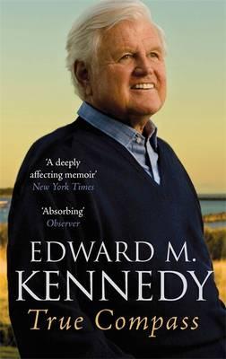 True Compass: A Memoir - Kennedy, Edward M., Senator
