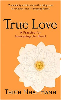 True Love: A Practice for Awakening the Heart - Hanh, Thich Nhat