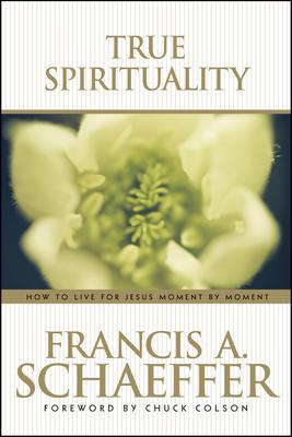 True Spirituality - Schaeffer, Francis A