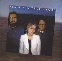True Story - Jelly