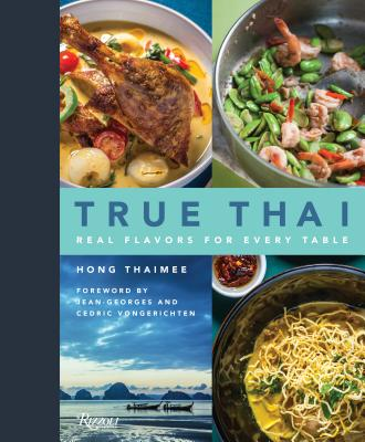 True Thai: Real Flavors for Every Table - Thaimee, Hong, and Vongerichten, Jean-Georges (Foreword by), and Vongerichten, Cedric (Foreword by)