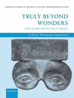 Truly Beyond Wonders: Aelius Aristides and the Cult of Asklepios - Petsalis-Diomidis, Alexia