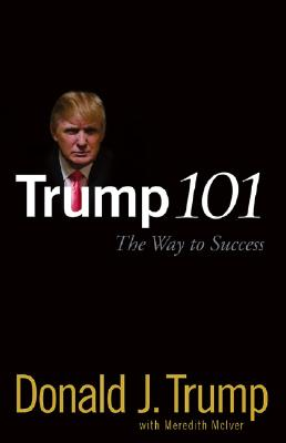 Trump 101: The Way to Success - Trump, Donald J