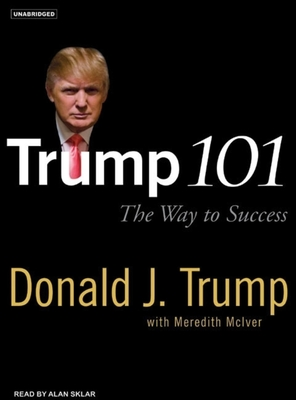 Trump 101: The Way to Success - Trump, Donald J, and Sklar, Alan (Read by), and Steisel, Mark