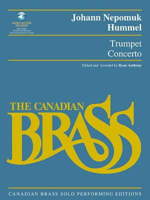 Trumpet Concerto: Canadian Brass Solo Performing Edition with a CD of Full Performance and Accompaniment Tracks - Hummel, Johann Nepomuk (Composer)