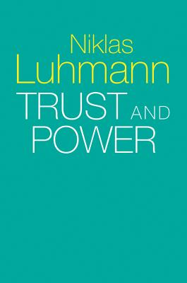 Trust and Power - Luhmann, Niklas, and King, Michael (Editor), and Morgner, Christian (Editor)
