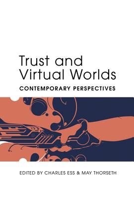 Trust and Virtual Worlds: Contemporary Perspectives - Ess, Charles (Editor), and Thorseth, May (Editor)