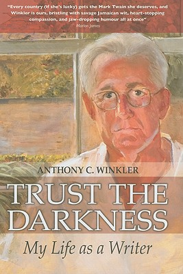 Trust the Darkness: My Life as a Writer - Winkler, Anthony C