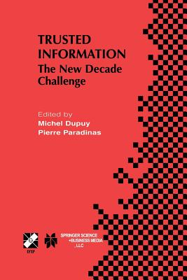 Trusted Information: The New Decade Challenge - Dupuy, Michel (Editor), and Paradinas, Pierre (Editor)