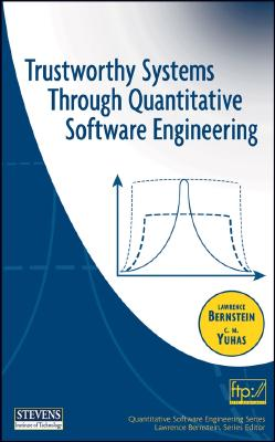 Trustworthy Systems Through Quantitative Software Engineering - Bernstein, Lawrence, and Yuhas, C M