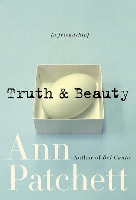 Truth & Beauty: A Friendship - Patchett, Ann