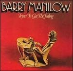 Tryin' to Get the Feeling - Barry Manilow