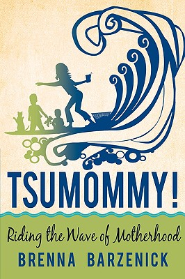 Tsumommy!: Riding the Wave of Motherhood - Barzenick, Brenna