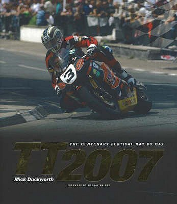 TT 2007: The Centenary Festival Day-by-Day - Duckworth, Mick