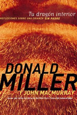 Tu Dragon Interior: Reflexiones Sobre una Crianza Sin Padre - Miller, Donald, and Macmurray, John