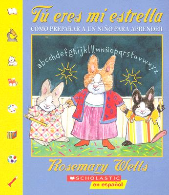 Tu Eres Mi Estrella: Como Preparar a Un Nino Para Aprender - Wells, Rosemary