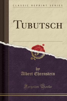 Tubutsch (Classic Reprint) - Ehrenstein, Albert