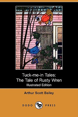 Tuck-Me-In Tales: The Tale of Rusty Wren (Illustrated Edition) (Dodo Press) - Bailey, Arthur Scott, and Smith, Harry L (Illustrator)