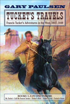 Tucket's Travels: Francis Tucket's Adventures in the West, 1847-1849 (Books 1-5) - Paulsen, Gary