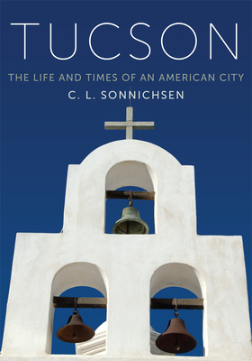 Tucson: The Life and Times of an American City - Sonnichsen, C L, Dr., PH.D.