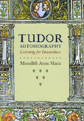 Tudor Autobiography: Listening for Inwardness - Skura, Meredith Anne