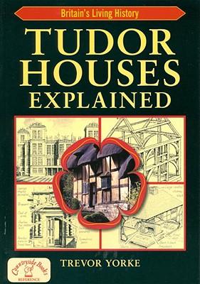 Tudor Houses Explained - Yorke, Trevor, Mr.