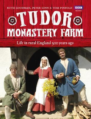 Tudor Monastery Farm: Life in rural England 500 years ago - Ginn, Peter, and Goodman, Ruth
