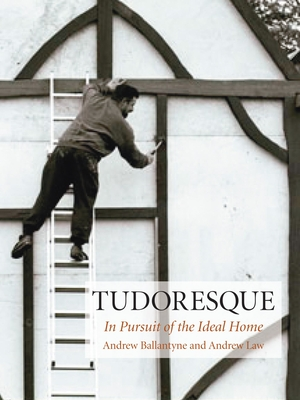 Tudoresque: In Pursuit of the Ideal Home - Law, Andrew, and Ballantyne, Andrew