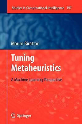 Tuning Metaheuristics: A Machine Learning Perspective - Birattari, Mauro