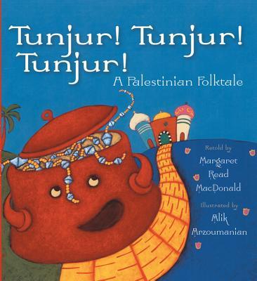 Tunjur! Tunjur! Tunjur!: A Palestinian Folktale - MacDonald, Margaret Read