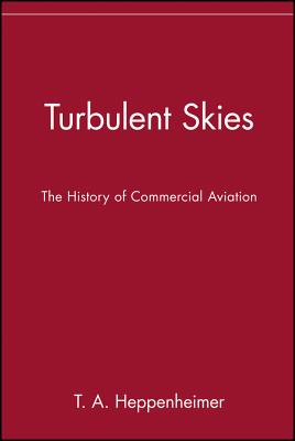 Turbulent Skies: The History of Commercial Aviation - Heppenheimer, T A