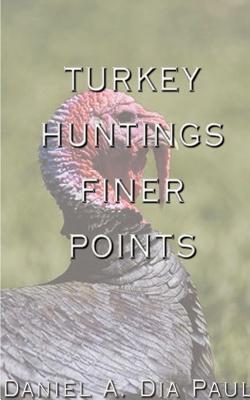 Turkey Huntings Finer Points - Dia Paul, Daniel A