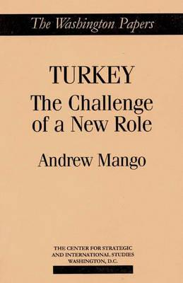 Turkey: The Challenge of a New Role - Mango, Andrew