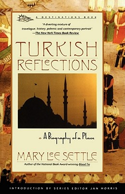 Turkish Reflections: A Biography of a Place - Settle, Mary Lee