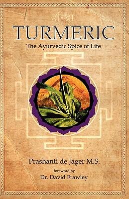 Turmeric: The Ayurvedic Spice of Life - Dejager MS, Prashanti